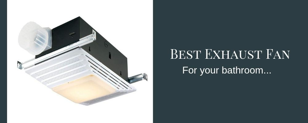 Best Bathroom Exhaust Fan Reviews And